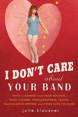 I Don't Care About Your Band By Klausner, Julie
